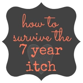 How to Survive the 7 Year Itch - 10 tips to save your marriage