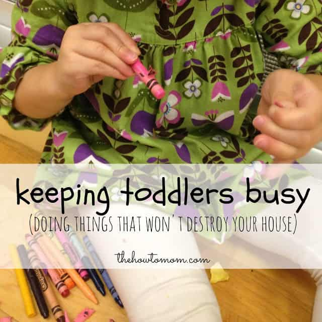 Keeping Toddlers Busy (without destroying your house!)