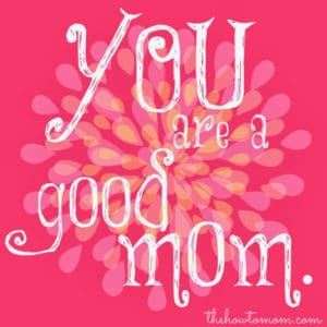 You are a good mom