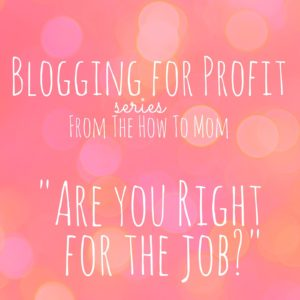 Blogging for profit – Are you right for the job?