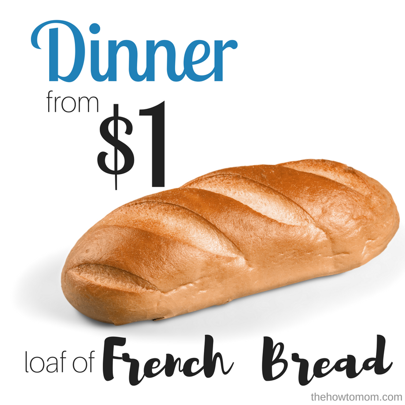 Cheap Dinner Ideas using a $1 loaf of French Bread