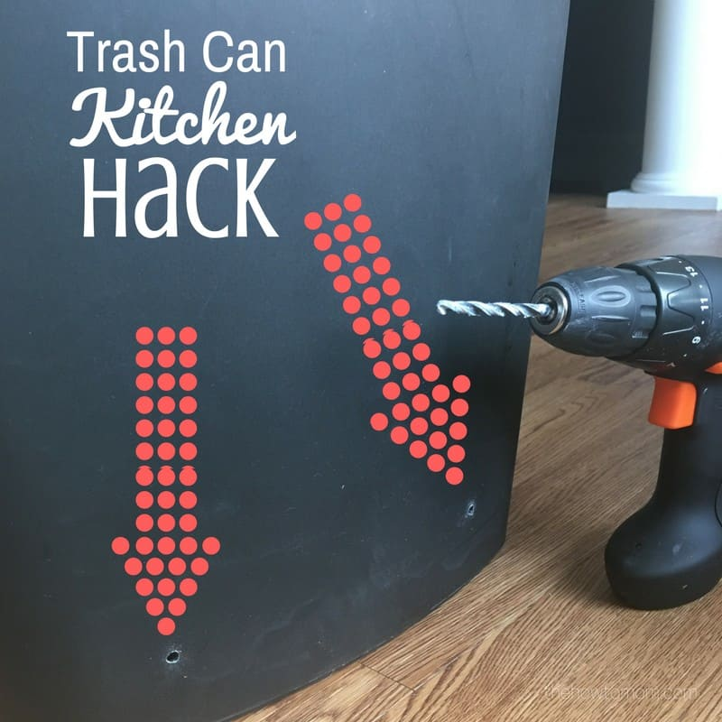 Kitchen Hack - drill holes in your trash can